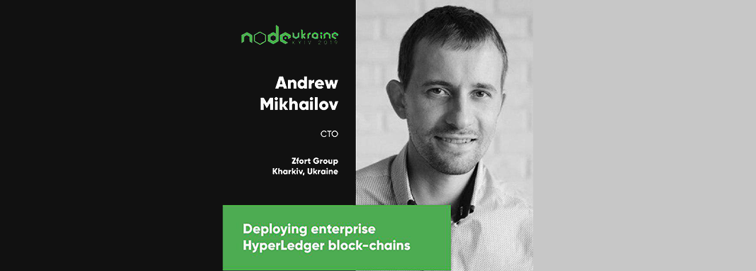 Zfort's CTO Andrew Mikhailov is going to share the ins and outs of deploying Hyperledger block-chains