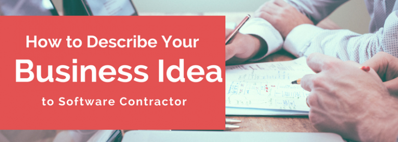 How to Describe Your Business Idea to Software Contractor