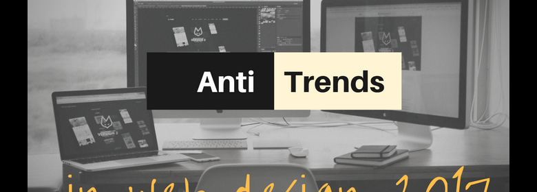 Anti-trends in Web Design 2017