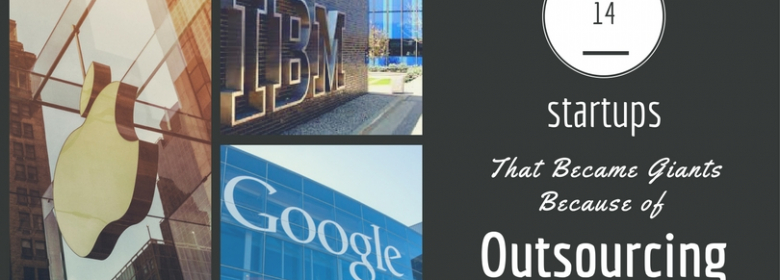 Trending Outsourcing: 14 Startups That Became Giants Because of Outsourcing