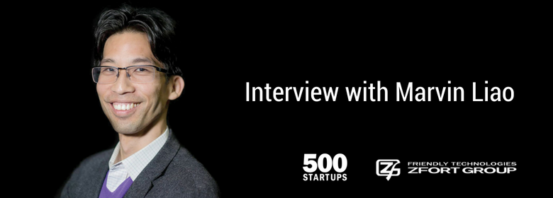 "Marvin Liao: ""I Mostly Invest in Teams"". Zfort Group Interview with 500 Startups VC"