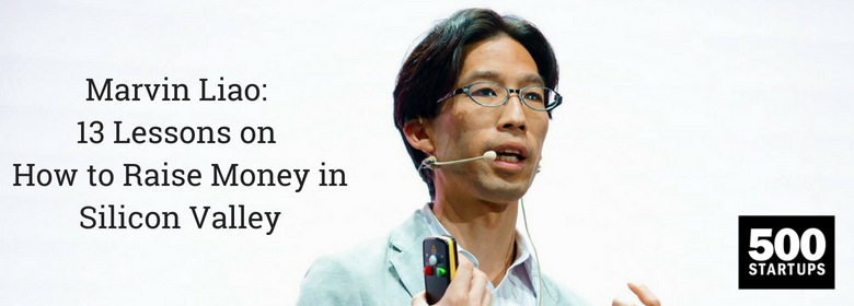 Marvin Liao: 13 Lessons on How to Raise Money in Silicon Valley