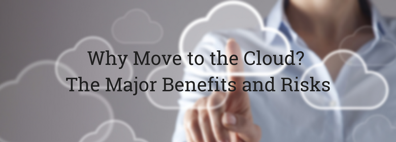 Why Move to the Cloud? The Major Benefits and Risks