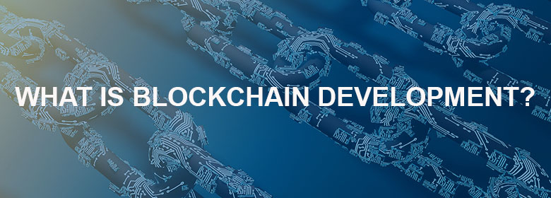 What is Blockchain Development?