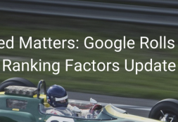 Speed Matters: Google Rolls Out Ranking Factors Update