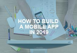 HOW TO BUILD A MOBILE APP IN 2019